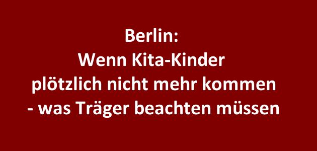 Berlin: Nichterscheinen von Kindern in der Kita – was Träger beachten müssen.