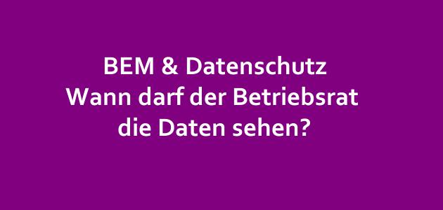 Betriebliches Eingliederungsmanagement – wann darf der Betriebsrat die Daten sehen?