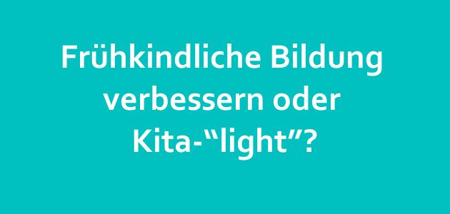 """Frühkindliche Bildung verbessern oder Kita-""""light""""?"""
