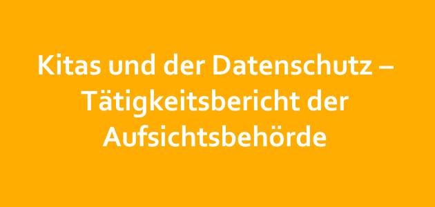 Kitas und der Datenschutz – Tätigkeitsbericht der Aufsichtsbehörde