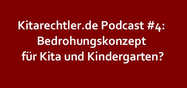 Kitarechtler.de Podcast #4: Bedrohungskonzept für Kita und Kindergarten?