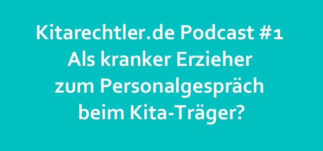 Kitarechtler.de Podcast #1 – Als kranker Erzieher zum Personalgespräch beim Kita-Träger?