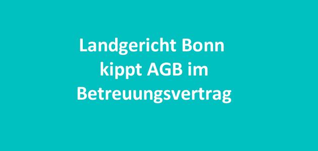 Landgericht Bonn kippt Allgemeine Geschäftsbedingungen im Betreuungsvertrag