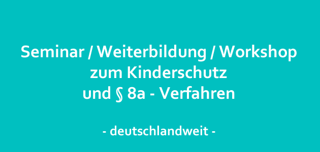 Kinderschutz, Kindeswohlgefährdung  und §8a-Verfahren