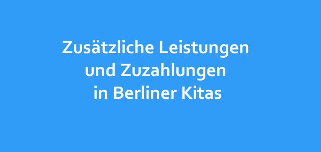 Zusätzliche Leistungen und Zuzahlungen in Berliner Kitas – Teil III