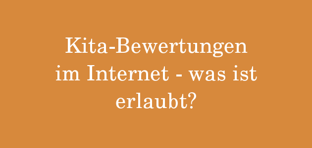 Kita-Bewertung im Internet – was ist erlaubt? Teil 3
