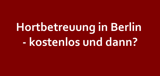 Hortbetreuung in Berlin – kostenlos?