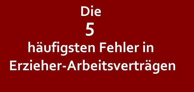 Die 5 häufigsten Fehler in Erzieher-Arbeitsverträgen