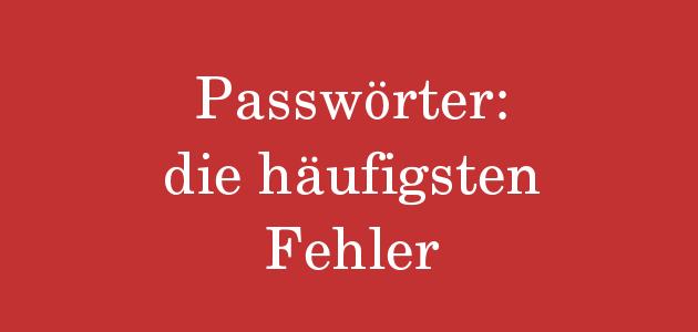 Datensicherheit – die 5 häufigsten Fehler beim Passwort