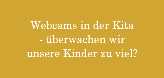 Webcams in Kita, Kindergarten oder Hort