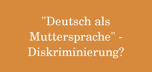 """""""Deutsch als Muttersprache"""" – Diskriminierung in der Stellenausschreibung?"""