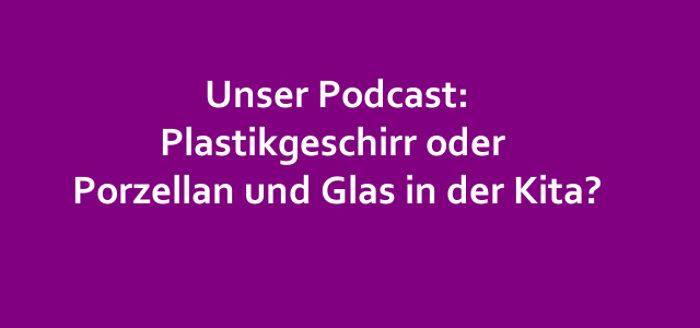 Kitarechtler.de Podcast #9: Plastikgeschirr oder Porzellan und Glas in der Kita?