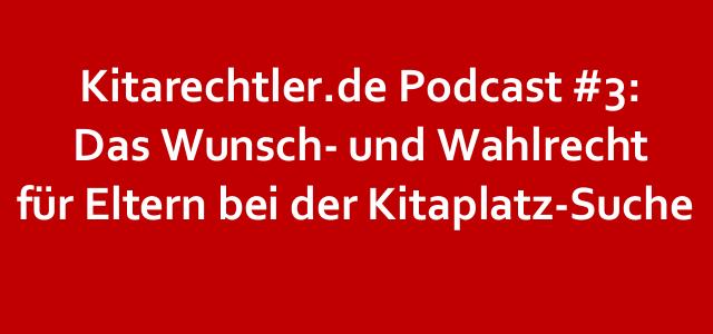 Kitarechtler.de Podcast #3: Das Wunsch- und Wahlrecht für Eltern bei der Kitaplatz-Suche