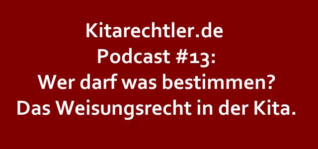Kitarechtler.de Podcast #13: Wer darf was bestimmen? Das Weisungsrecht in der Kita.