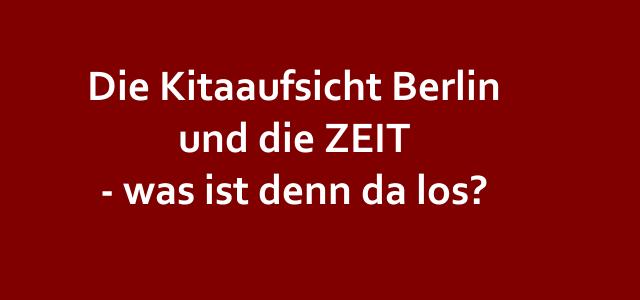 Kitaaufsicht Berlin: Was macht die ZEIT denn da?